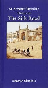An Armchair An Armchair Traveller U0027s History Of The Silk Road By Jonathan