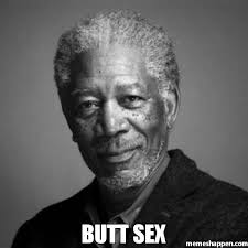 Butt Sex Meme - butt sex meme morgan freeman 52080 memeshappen