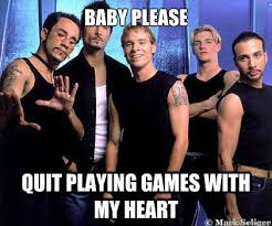 Backstreet Boys Meme - quit playing meme playing best of the funny meme