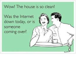 Clean House Meme - wow the house is so clean was the internet down today or is