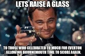Everton Memes - leonardo dicaprio cheers meme imgflip