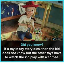 Toys Story Meme - did you know if a toy in toy story dies then the kid does not know