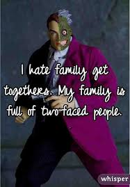family get togethers my family is of two faced