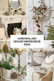 Winter Home Decorating Ideas by 36 Neutral And Organic Winter Décor Ideas Digsdigs
