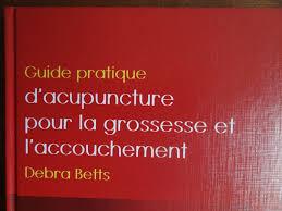 acupuncture grossesse si e traduction du livre de debra betts acupuncture en obstétrique pour