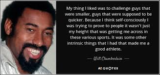 Challenge Guys Wilt Chamberlain Quote My Thing I Liked Was To Challenge Guys
