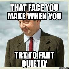 That Face You Make When Meme - 32 very funny fart meme pictures you need to see before you die