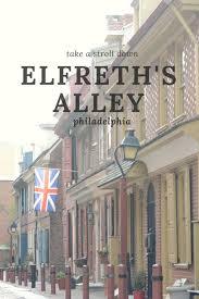 Elfreth S Alley by Take A Stroll Down Philadelphia U0027s Elfreth U0027s Alley Reverberations