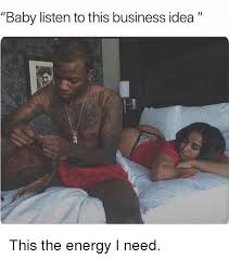 Baby Business Meme - baby listen to this business idea this the energy i need energy