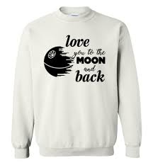wars sweater wars shirts you to the moon and back t shirt hoodie