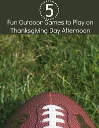 outdoor to play on thanksgiving day afternoon