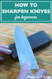 how to sharpen kitchen knives at home how to sharpen a kitchen knife home ec 101