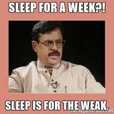 Sleep Is For The Weak Meme - sleep for a week sleep is for the weak indian father meme