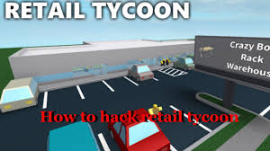 roblox how to hack money in retail tycoon 1 1 4 unpatched youtube