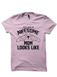 awesome mothers day gifts awesome shirt mothers day gift ideas best in the world
