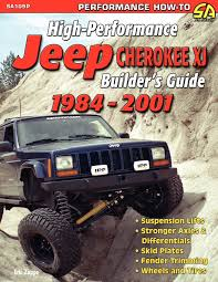 high performance jeep cherokee xj builder u0027s guide 1984 2001 eric