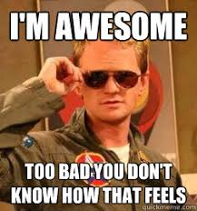 Im Funny Memes - i m awesome too bad you don t know how that feels barney stinson