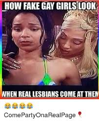 Lesbian Memes - how fake gay girlslook when real lesbians comeat the