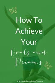 quote goals are dreams with deadlines how to achieve your goals and dreams from caterpillars to