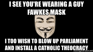 Guy Fawkes Mask Meme - i see you re wearing a guy fawkes mask i too wish to blow up