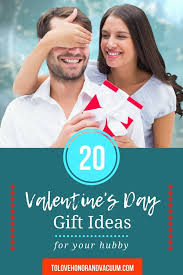 valentines day gifts for husband wednesday s gifts for your husband to