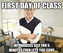 First Day Of Class Meme - first day of class introduces self for 5 minutes then lets you