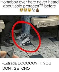 Sneakerhead Meme - homeboy over here never heard about sole protector tm before w