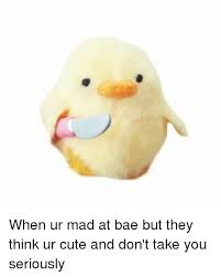 Cute Memes - when ur mad at bae but they think ur cute and don t take you