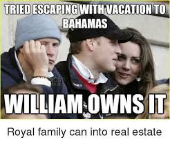 Royal Family Memes - triedescaping with vacation to bahamas williamowns it ck meme royal