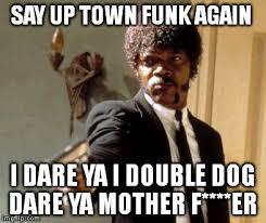 Funk Meme - say that again i dare you meme imgflip
