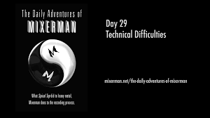 day 29 technical difficulties mixerman