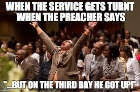 Preach Meme - when the preach say on the third day dank christian memes
