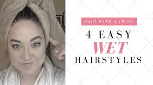 4 easy wet hairstyles youtube