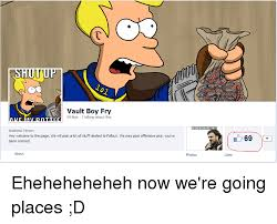 Vault Boy Meme - shut up vault boy fry 69 likes 1 taking about this hey welcome to