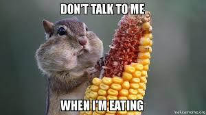 Eating Meme - don t talk to me when i m eating make a meme