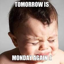 Meme Generator Baby - tomorrow is monday images tomorrow is monday again mondan