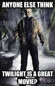 Jason Voorhees Meme - anyone else think twilight is a great movie jason voorhees
