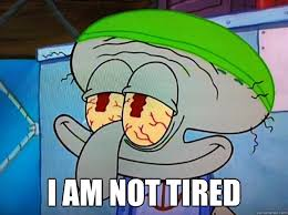 Tired Meme - i am not tired blissful squidward quickmeme