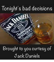 Jack Daniels Meme - tonight s bad decisions brought to you curtesy of jack daniels bad