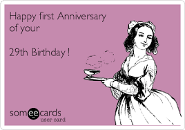 29th Birthday Meme - happy first anniversary of your 29th birthday birthday ecard
