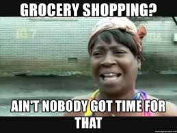 Grocery Meme - grocery shopping ain t nobody got time for that sweet brown