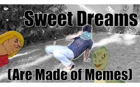 Sweet Dreams Meme - sweet dreams are made of memes official music video youtube