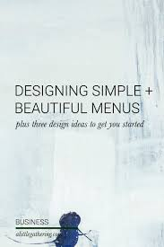 designing simple beautiful menus u2014 a gathering