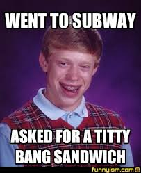 Subway Sandwich Meme - went to subway asked for a titty bang sandwich meme factory