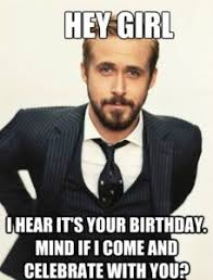 Girl Birthday Meme - hey girl meme ryan gosling meme