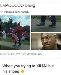 Haitian Memes - lmaooooo dawg translate from haitian 61715 801 pm from olympia wa