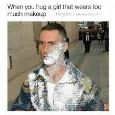 Too Much Makeup Meme - when you hug a girl that wears too much makeup memesme memesme