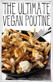 poutine cuisine the vegan poutine it doesn t taste like chicken