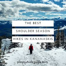 the best shoulder season hikes in kananaskis play outside guide