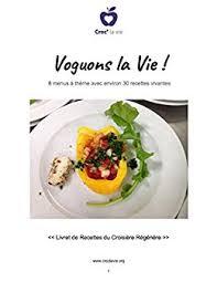 cuisine et vie recette de cuisine cru et vegan voguons la vie 8 menus à thème avec